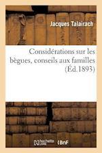 Considerations Sur Les Begues, Conseils Aux Familles = Consida(c)Rations Sur Les Ba]gues, Conseils Aux Familles af Jacques Talairach