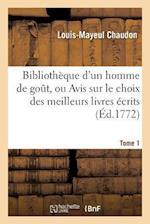 Bibliothèque d'Un Homme de Gout, Ou Avis Sur Le Choix Des Meilleurs Livres Écrits Tome 1