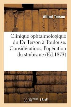 Bog, paperback Clinique Ophtalmologique Du Dr Terson a Toulouse. Considerations Pratiques, L'Operation Du Strabisme = Clinique Ophtalmologique Du Dr Terson a Toulous af Alfred Terson