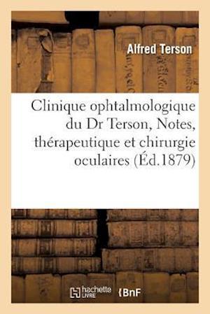 Clinique Ophtalmologique Du Dr Terson, Notes, Mémoires Et Observations, Questions de Thérapeutique