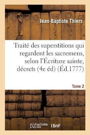 Bog, paperback Traite Des Superstitions Qui Regardent Les Sacremens, Selon L'Ecriture Sainte, Les Decrets Tome 2 = Traita(c) Des Superstitions Qui Regardent Les Sacr af Jean-Baptiste Thiers