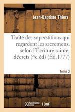 Traité Des Superstitions Qui Regardent Les Sacremens, Selon l'Écriture Sainte, Les Décrets Tome 3