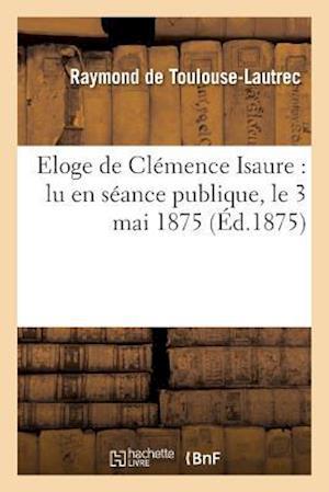 Bog, paperback Eloge de Clemence Isaure af De Toulouse-Lautrec-R