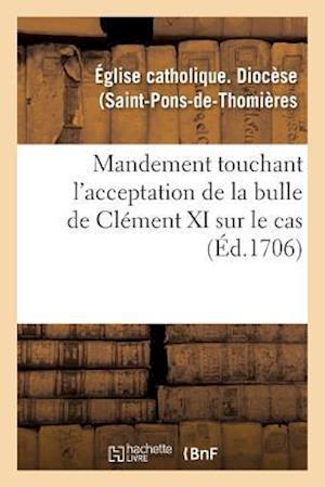 Bog, paperback Mandement Touchant L'Acceptation de la Bulle de Clement XI Sur Le Cas af Collectif