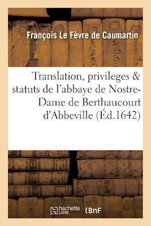 Bog, paperback Translation, Privileges & Statuts de L'Abbaye de Nostre-Dame de Berthaucourt En La Ville D'Abbeville af Francois Le Fevre De Caumartin