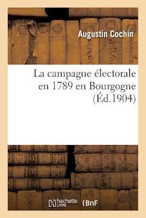 Bog, paperback La Campagne Electorale En 1789 En Bourgogne af Augustin Cochin