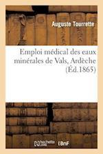Emploi Medical Des Eaux Minerales de Vals Ardeche = Emploi Ma(c)Dical Des Eaux Mina(c)Rales de Vals Arda]che af Auguste Tourrette