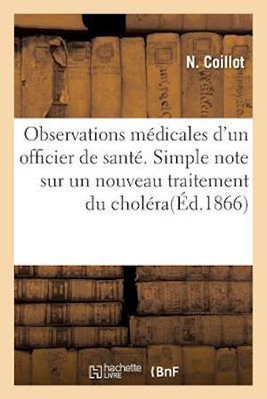 Bog, paperback Observations Medicales D'Un Officier de Sante. Simple Note Sur Un Nouveau Traitement Du Cholera = Observations Ma(c)Dicales D'Un Officier de Santa(c). af N. Coillot
