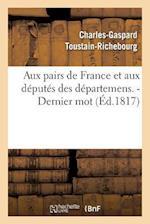 Aux Pairs de France Et Aux Deputes Des Departemens. - Dernier Mot. = Aux Pairs de France Et Aux Da(c)Puta(c)S Des Da(c)Partemens. - Dernier Mot. af Charles-Gaspard Toustain-Richebourg