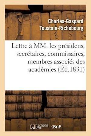 Bog, paperback Lettre a MM. Les Presidens, Secretaires, Commissaires, Membres Associes Des Academies = Lettre a MM. Les Pra(c)Sidens, Secra(c)Taires, Commissaires, M af Charles-Gaspard Toustain-Richebourg