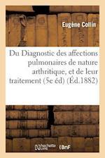 Du Diagnostic Des Affections Pulmonaires de Nature Arthritique, Et de Leur Traitement 1882 af Collin-E