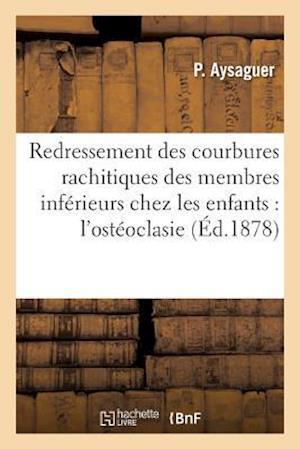 Bog, paperback Redressement Des Courbures Rachitiques Des Membres Inferieurs Chez Les Enfants Par L'Osteoclasie af P. Aysaguer