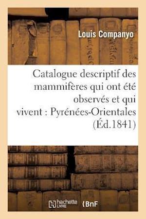 Bog, paperback Catalogue Descriptif Des Mammiferes Qui Ont Ete Observes Et Qui Vivent Dans Les Pyrenees-Orientales af Louis Companyo