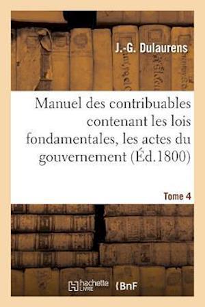 Bog, paperback Manuel Des Contribuables Contenant Les Lois Fondamentales, Les Actes Du Gouvernement Tome 4 af Dulaurens-J-G
