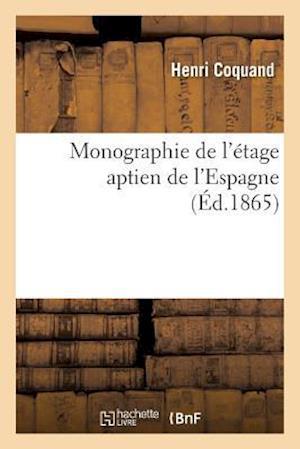 Bog, paperback Monographie de L'Etage Aptien de L'Espagne = Monographie de L'A(c)Tage Aptien de L'Espagne af Henri Coquand