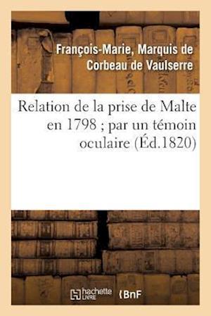 Bog, paperback Relation de La Prise de Malte En 1798 Par Un Temoin Oculaire af De Corbeau De Vaulserre-F