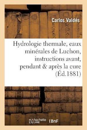 Bog, paperback Hydrologie Thermale, Eaux Minerales de Luchon, Instructions Pratiques Avant, Pendant & Apres La Cure af Valdes-C