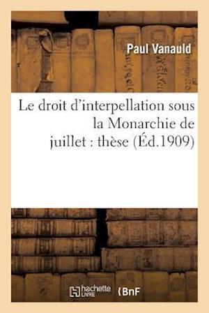 Bog, paperback Le Droit D'Interpellation Sous La Monarchie de Juillet