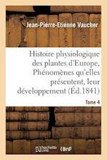 Histoire Physiologique Des Plantes D'Europe, Exposition Des Phenomenes Qu'elles Presentent Tome 4 af Jean-Pierre-Etienne Vaucher