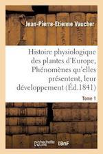 Histoire Physiologique Des Plantes D'Europe, Exposition Des Phenomenes Qu'elles Presentent Tome 1 af Jean-Pierre-Etienne Vaucher
