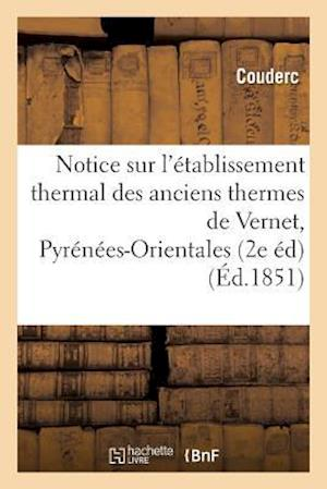 Bog, paperback Notice Sur L'Etablissement Thermal Des Anciens Thermes de Vernet Pyrenees-Orientales, 2e Edition = Notice Sur L'A(c)Tablissement Thermal Des Anciens T