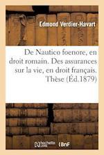 de Nautico Foenore, En Droit Romain. Des Assurances Sur La Vie, En Droit Francais. These af Verdier-Havart-E