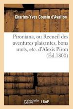 Pironiana, Ou Recueil Des Aventures Plaisantes, Bons Mots, Etc. D'Alexis Piron