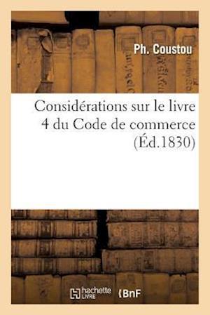 Bog, paperback Considerations Sur Le Livre 4 Du Code de Commerce = Consida(c)Rations Sur Le Livre 4 Du Code de Commerce