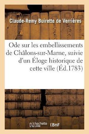 Bog, paperback Ode Sur Les Embellissements de Chalons-Sur-Marne, Suivie D'Un Eloge Historique de Cette Ville af De Verrieres-C-R