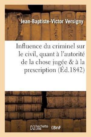 Bog, paperback Influence Du Criminel Sur Le Civil, Quant A L'Autorite de la Chose Jugee Quant a la Prescription af Versigny-J-B-V