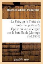 La Paix, Ou Le Traite de Luneville, Poeme & Epitre En Vers a Virgile Sur La Bataille de Maringo af De Cubieres-Palmezeaux-M