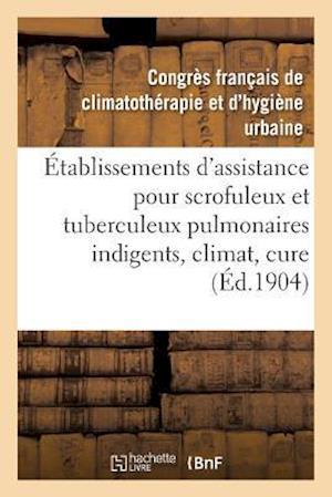 Bog, paperback A0/00tablissements D'Assistance Pour Scrofuleux Et Tuberculeux Pulmonaires Indigents, Climat, Cure af Congres Francais
