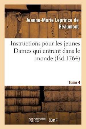 Bog, paperback Instructions Pour Les Jeunes Dames Qui Entrent Dans Le Monde Tome 4 af Leprince De Beaumont-J-M