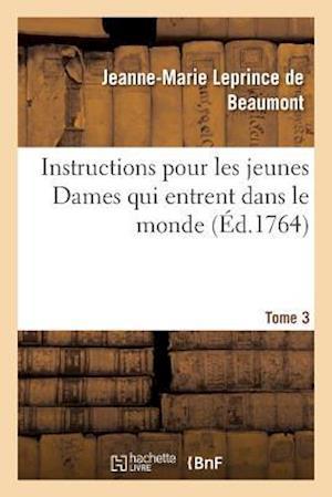Bog, paperback Instructions Pour Les Jeunes Dames Qui Entrent Dans Le Monde Tome 3 af Leprince De Beaumont-J-M