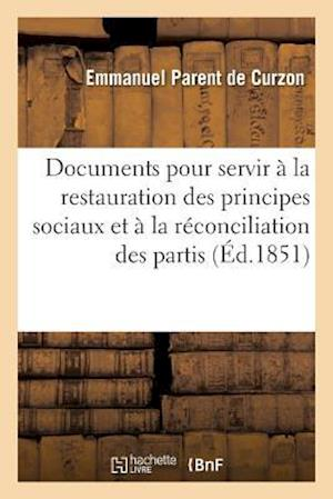 Bog, paperback Documents Contemporains Pour La Restauration Des Principes Sociaux Et a la Reconciliation Des Partis = Documents Contemporains Pour La Restauration De af De Curzon-E