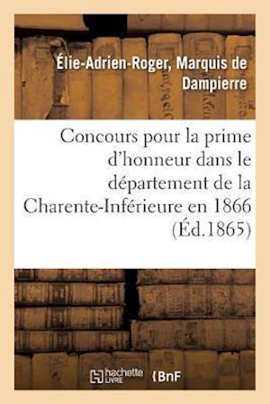 Bog, paperback Concours Pour La Prime D'Honneur Dans Le Departement de La Charente-Inferieure En 1866 af De Dampierre-E-A-R