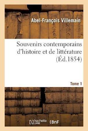 Bog, paperback Souvenirs Contemporains D'Histoire Et de Litterature. Tome 1 = Souvenirs Contemporains D'Histoire Et de Litta(c)Rature. Tome 1 af Abel-Francois Villemain