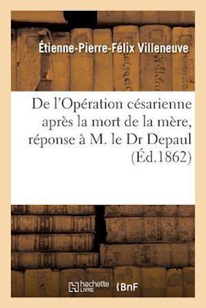 Bog, paperback de L'Operation Cesarienne Apres La Mort de La Mere, Reponse A M. Le Dr Depaul af Etienne-Pierre-Felix Villeneuve