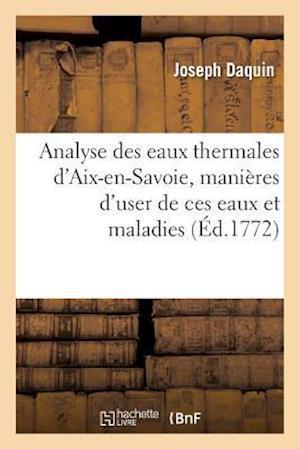 Bog, paperback Analyse Des Eaux Thermales D'Aix-En-Savoie, Manieres D'User de Ces Eaux Et Maladies af Joseph Daquin