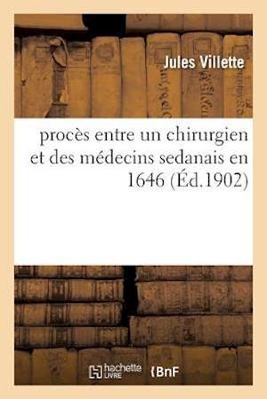 Bog, paperback Proces Entre Un Chirurgien Et Des Medecins Sedanais En 1646 = Proca]s Entre Un Chirurgien Et Des Ma(c)Decins Sedanais En 1646 af Villette