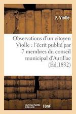 Observations D'Un Citoyen Violle, Sur L'Ecrit Publie Par 7 Membres Du Conseil Municipal D'Aurillac = Observations D'Un Citoyen Violle, Sur L'A(c)Crit af Violle