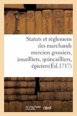 Bog, paperback Statuts Et Reglemens Des Marchands Merciers Grossiers, Jouailliers, Quincailliers, Epiciers = Statuts Et Ra]glemens Des Marchands Merciers Grossiers, af France