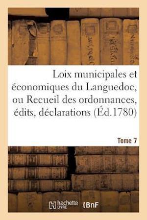 Bog, paperback Loix Municipales Et Economiques Du Languedoc, Ou Recueil Des Ordonnances, Edits, Declarations Tome 7 af France