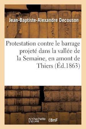 Bog, paperback Protestation Contre Le Barrage Projete Dans La Vallee de La Semaine, En Amont de Thiers