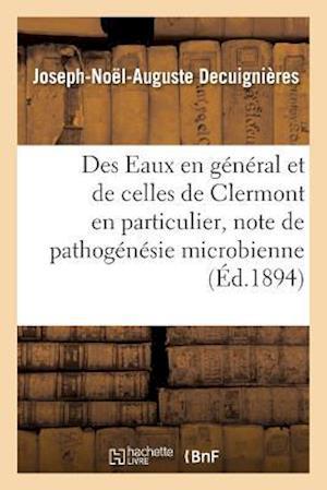 Bog, paperback Des Eaux En General Et de Celles de Clermont En Particulier, Critique de Pathogenesie Microbienne af Joseph-Noel-Auguste Decuignieres