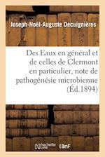 Des Eaux En General Et de Celles de Clermont En Particulier, Critique de Pathogenesie Microbienne af Joseph-Noel-Auguste Decuignieres