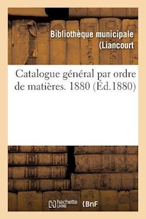 Bog, paperback Catalogue General Par Ordre de Matieres. 1880 = Catalogue Ga(c)Na(c)Ral Par Ordre de Matia]res. 1880