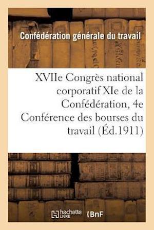 Bog, paperback Xviie Congres National Corporatif XIE de La Confederation Et 4e Conference Des Bourses Du Travail af Confederation Du Travail