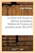 Le Droit Civil Resume En Tableaux Synoptiques, Matieres de L'Examen de Premiere Annee af Albert Wilhelm