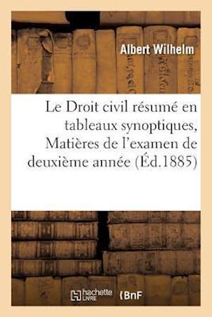 Bog, paperback Le Droit Civil Resume En Tableaux Synoptiques, Matieres de L'Examen de Deuxieme Annee af Albert Wilhelm